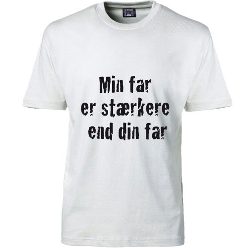 T-shirt min far er staerkere end din far hvid