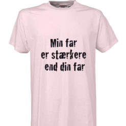 t-shirt min far er staerkere end din far lyseroed