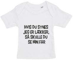 baby t-shirt hvis du synes jeg er laekker far hvid