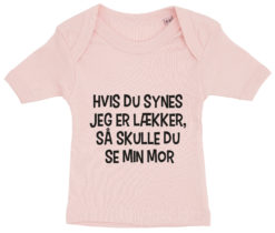 baby t-shirt hvis du synes jeg er laekker mor lyseroed