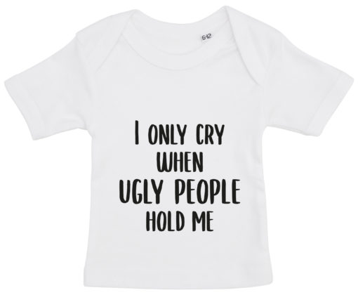 baby t-shirt i only cry when ugly people hold me hvid