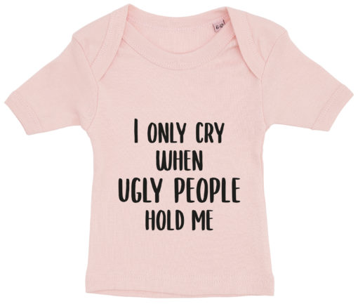 baby t-shirt i only cry when ugly people hold me lyseroed